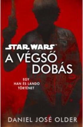 Daniel José Older - Star Wars: A végső dobás - Egy Han és Lando történet