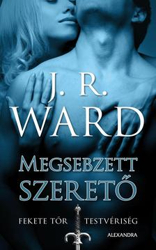 J. R. Ward, - Megsebzett szerető - Fekete Tőr Testvériség 3.