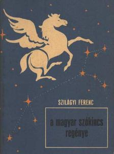 Szilágyi Ferenc - A magyar szókincs regénye [antikvár]