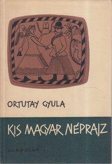 Ortutay Gyula - Kis magyar néprajz [antikvár]
