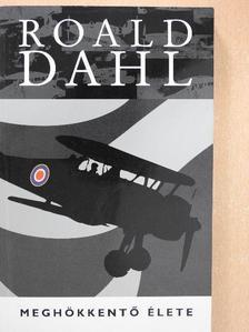 Roald Dahl - Roald Dahl meghökkentő élete [antikvár]