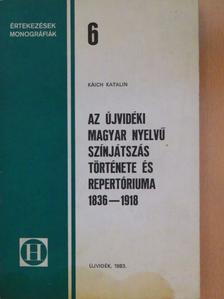Káich Katalin - Az újvidéki magyar nyelvű színjátszás története és repertóriuma 1836-1918 [antikvár]