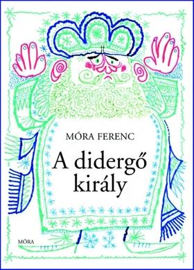 MÓRA FERENC - A DIDERGŐ KIRÁLY