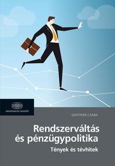 Lentner Csaba - Rendszerváltás és pénzügypolitika Tények és tévhitek a neoliberális piacgazdasági átmenetről és a 2010 óta alkalmazott nem konvencionális eszközökről