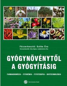 szerk.Szőke Éva - Gyógynövénytől a gyógyításig. Farmakognózia - Fitokémia - Fitoterápia - Biotechnológia