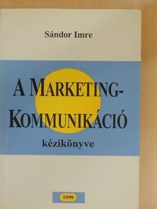 Sándor Imre - A marketingkommunikáció kézikönyve [antikvár]