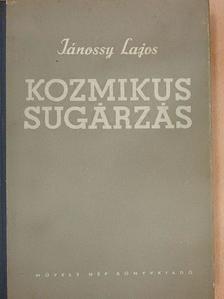 Jánossy Lajos - Kozmikus sugárzás [antikvár]