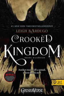 Leigh Bardugo - Crooked Kingdom - Bűnös birodalom (Hat varjú 2.) SÖ