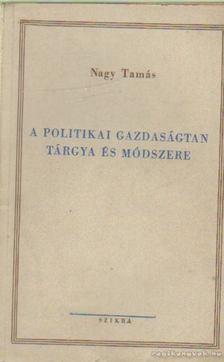 Nagy Tamás - A politikai gazdaságtan tárgya és módszere [antikvár]