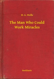 H. G. Wells - The Man Who Could Work Miracles [eKönyv: epub, mobi]