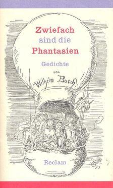 Wilhelm Busch - Zwiefach sind die Phantasien [antikvár]