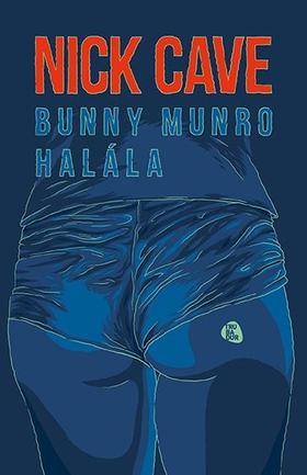 CAVE, NICK - Bunny Munro halála