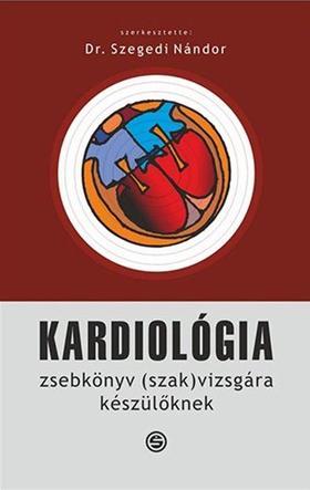 Szerk. Szegedi Nándor - Kardiológia - Zsebkönyv (szak)vizsgára készülőknek