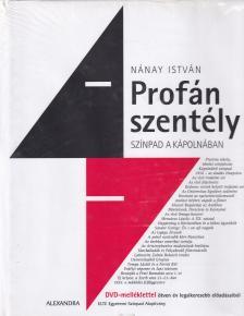 Nánay István - PROFÁN SZENTÉLY - SZÍNPAD A KÁPOLNÁBAN -