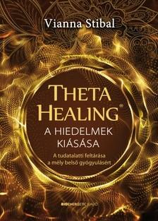Vianna Stibal - ThetaHealing - A hiedelmek kiásása - A tudatalatti feltárása a mély belső gyógyulásért [eKönyv: epub, mobi]