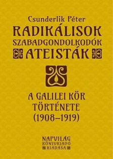 Csunderlik Péter - Radikálisok, szabadgondolkodók, ateisták. A Galilei Kör története, 1908-1919 [eKönyv: epub, mobi]