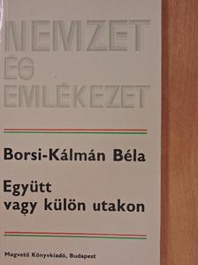 Borsi-Kálmán Béla - Együtt vagy külön utakon [antikvár]