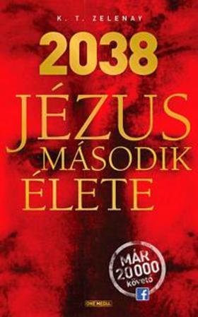 K.T. Zelenay - 2038 - Jézus második élete ###