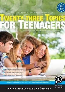 LX-0150-2 Szénásiné Steiner Rita, Szekeres Szilvia - Twenty-three Topics for Teenagers - 2. kiadás