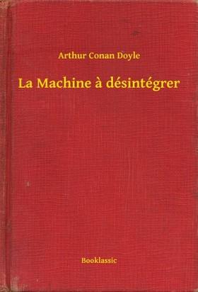 Arthur Conan Doyle - La Machine a désintégrer [eKönyv: epub, mobi]