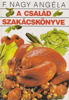 F. NAGY ANGÉLA - A család szakácskönyve [antikvár]
