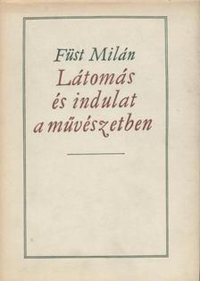 FÜST MILÁN - Látomás és indulat a művészetben [antikvár]