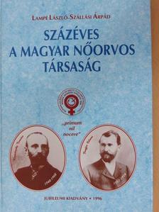Lampé László - Százéves a Magyar Nőorvos Társaság [antikvár]