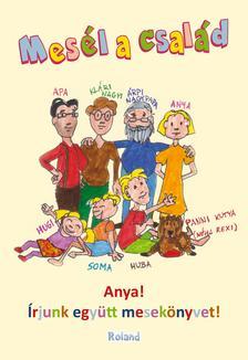 Mesél a család - Mesél a család avagy  Anya! Írjunk együtt mesekönyvet!
