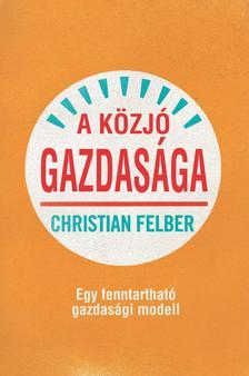 Christian Felber - A közjó gazdasága