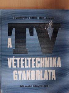 Gyurkovics Attila - A tv-vételtechnika gyakorlata [antikvár]