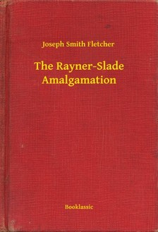 Fletcher Joseph Smith - The Rayner-Slade Amalgamation [eKönyv: epub, mobi]