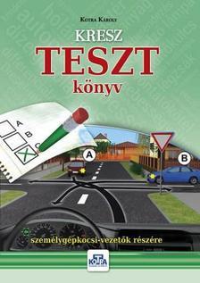 Kotra Károly - KRESZ TESZT KÖNYV SZEMÉLYGÉPKOCSI-VEZETŐK RÉSZÉRE - 2017