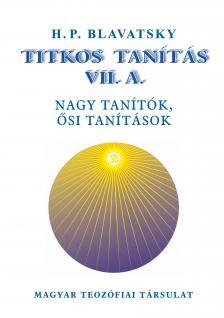 H. P. Blavatsky - Titkos Tanítás VII. Nagy tanítók, ősi tanítások