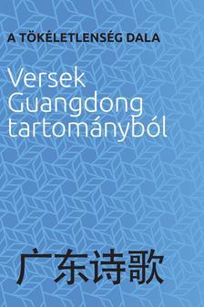 válogatott - A tökéletlenség dala  Versek Guangdong tartományból