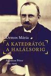 Ormos Mária - A katedrától a halálsorig. Ágoston Péter, 1874-1925  [eKönyv: epub, mobi]