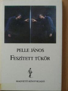 Pelle János - Feszített tükör [antikvár]