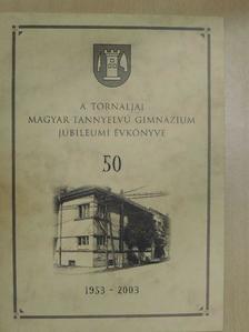 Batta György - A Tornaljai Magyar Tannyelvű Gimnázium jubileumi évkönyve 1953-2003 [antikvár]