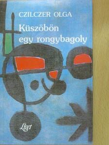 Czilczer Olga - Küszöbön egy rongybagoly (dedikált példány) [antikvár]