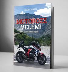 Német Mihály - MOTOROZZ VELEM - Egy mai motoros naplója
