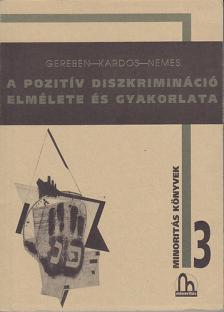 Gereben Ágnes - A POZITIV DISZKRIMINÁCIÓ ELMÉLETE ÉS GYAKORLATA