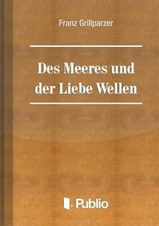 Grillparzer, Franz - Des Meeres Und Der Liebe Wellen [eKönyv: pdf, epub, mobi]