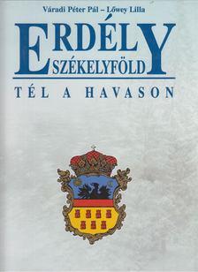 Váradi Péter Pál, Lőwey Lilla - Erdély - Székelyföld - Tél a Havason [antikvár]