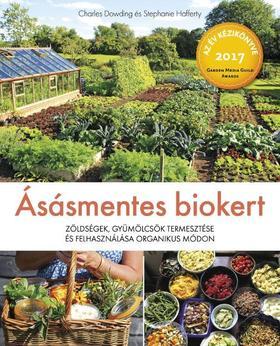 Charles Dowding, Stephanie Hafferty - Ásásmentes biokert - Zöldségek, gyümölcsök termesztése és felhasználása organikus módon