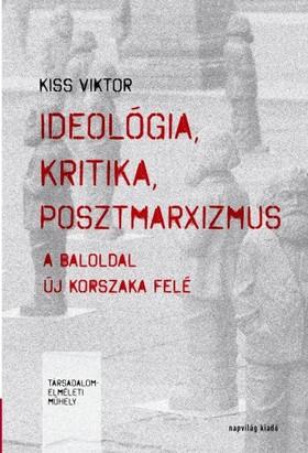 Kiss Viktor - Ideológia, kritika, posztmarxizmus  [eKönyv: epub, mobi]