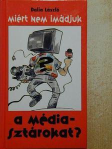 Dalia László - Miért nem imádjuk a médiasztárokat? [antikvár]