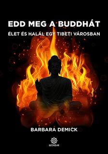 Barbara Demick - Edd meg a Buddhát - Élet és halál egy tibeti városban