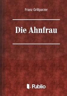 Grillparzer, Franz - Die Ahnfrau [eKönyv: pdf, epub, mobi]