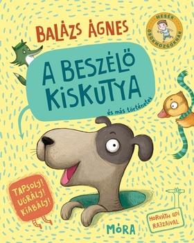 BALÁZS ÁGNES - A beszélő kiskutya és más történetek