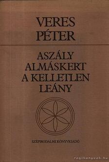 Veres Péter - Aszály - Almáskert - A kelletlen leány [antikvár]