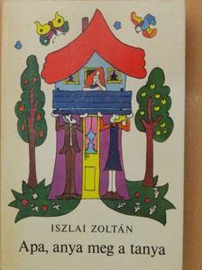Iszlai Zoltán - Apa, anya meg a tanya [antikvár]